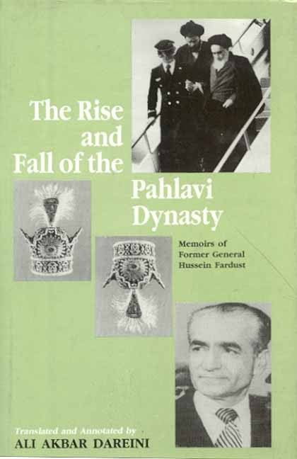 The Rise and Fall of the Pahlavi Dynasty: Memoirs of Former General Husein Fardust