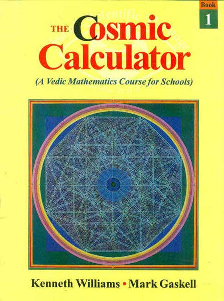 The Cosmic Calculator, Book-1: A Vedic Mathematics Course for Schools