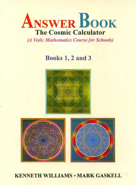 The Cosmic Calculator, Answer Book (Book 1,2 and 3): A Vedic Mathematics Course for Schools