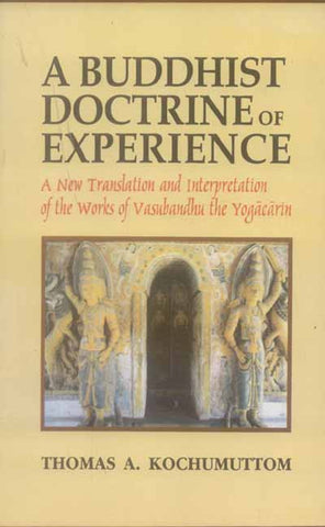 A Buddhist Doctrine of Experience: A New Translation and Interpretation of the works of Vasubhandhu the Yogacarin