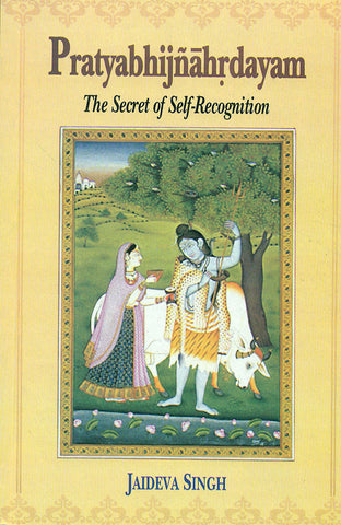 Pratyabhijnahrdayam: The Secret of Self-Recognition: Sanskrit text with English Translation, Notes and Introduction