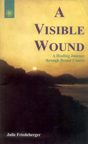 A Visible Wound: A Healing Journey through Breast Cancer