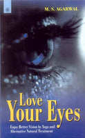 Love Your Eyes: Enjoy Better Vision by Yoga and Alternative Natural Treatment