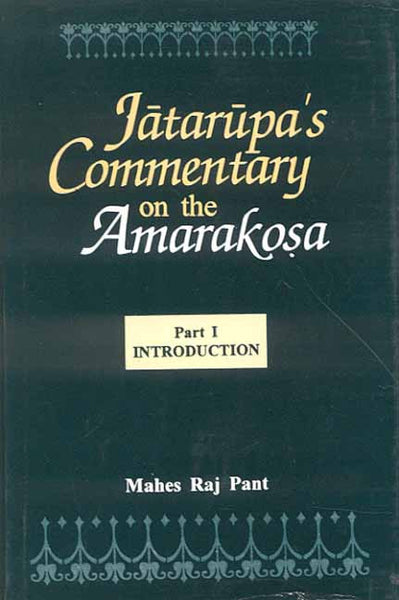 Jatarupa's Commentary on the Amarakosa (2 Parts): For the first time critically edited together with an Introduction, Appendices and Indices