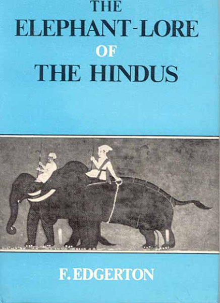 The Elephant Lore of the Hindus: The Elephant sports (Matangalila) of Nilakanth
