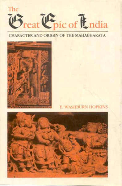 The Great Epic of India: Character and Origin of the Mahabharata