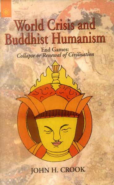 World Crisis and Buddhist Humanism: End Games: Collapse or Renewal of Civilisation