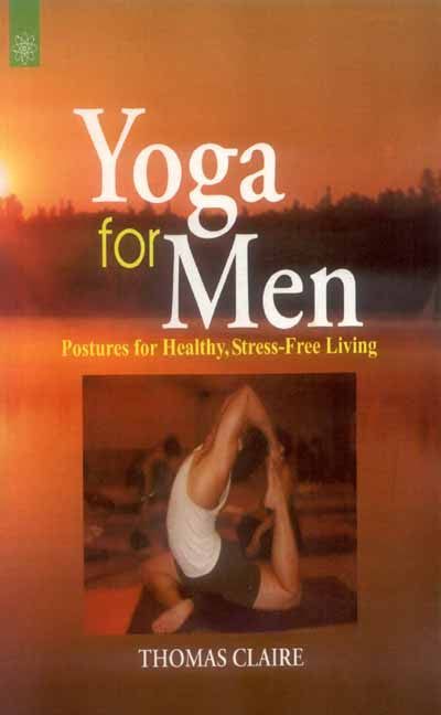 Yoga for Men: Postures for Healthy, Stress-Free Living