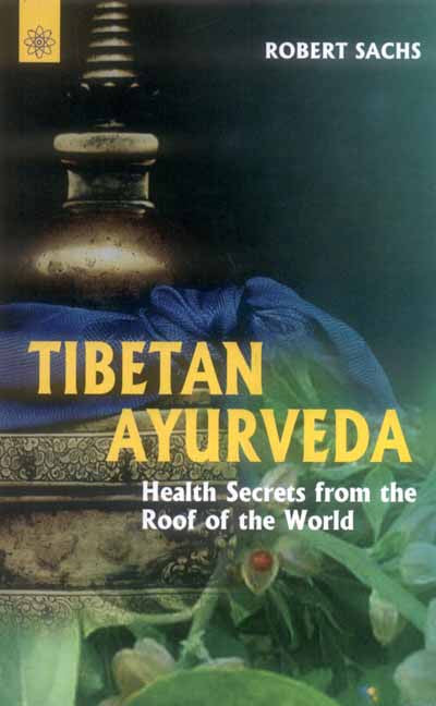Tibetan Ayurveda: secrets from the roof of the world