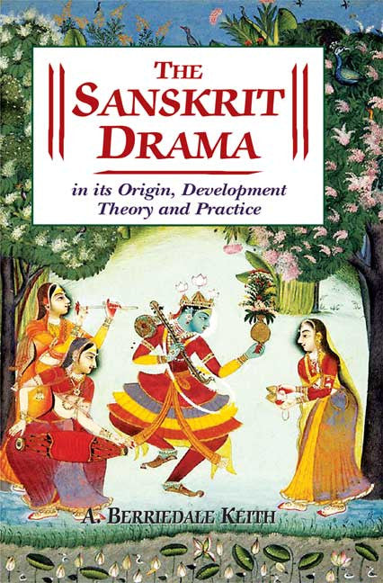 The Sanskrit Drama: In its Origin, Development Theory and Practice