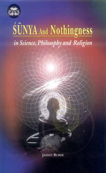 Sunya and Nothingness: in Science, Philosophy and Religion
