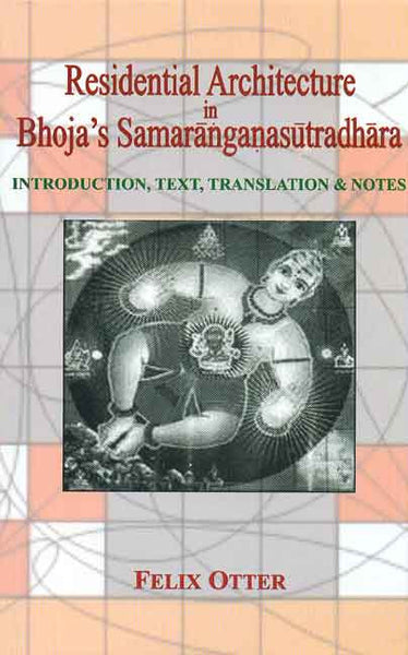 Residential Architecture in Bhoja's Samaranganasutradhara: Introduction, Text, Translation and Notes