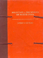 Solo Tabla Drumming of North India (2 Vols.): Its Repertoire, Styles and Performance Practices Vol.I Text