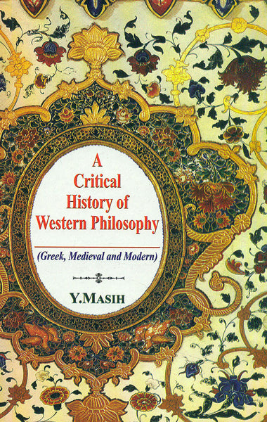 A Critical History of Western Philosophy: (Greek, Medieval and Modern)