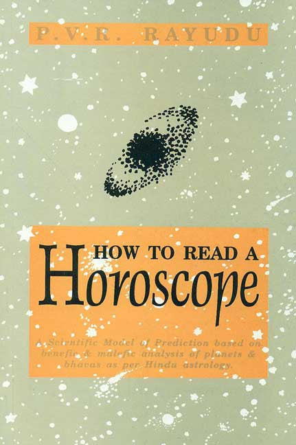 How to Read a Horoscope: A Scientific Model of Prediction based on benefic & malefic analysis of planets & bhavas as per Hindu astrology