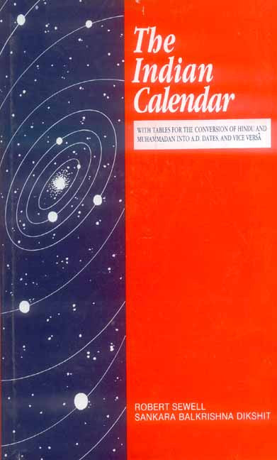 The Indian Calendar: with tables of the conversion of Hindu and Muhammadan into A