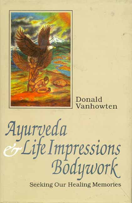 Ayurveda and Life Impressions Bodywork: Seeking our Healing Memories