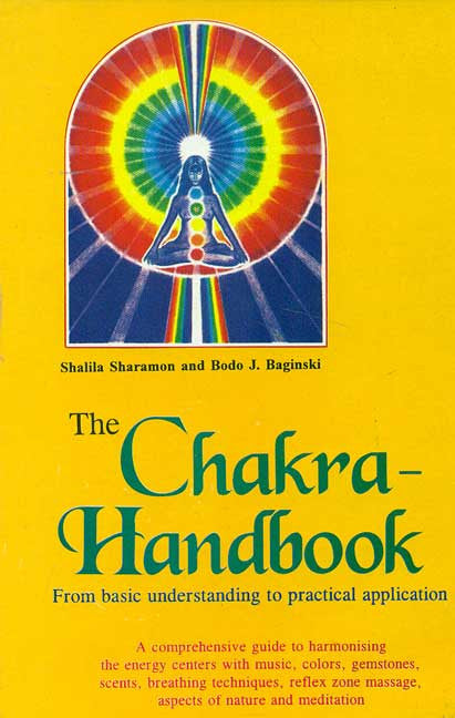 The Chakra - Handbook: From basic understanding to practical application: A comprehensive guide to harmonising the energy centers with music, colors, gemstones, scents, breathing techniques, reflex zone massage, aspects of nature and meditation