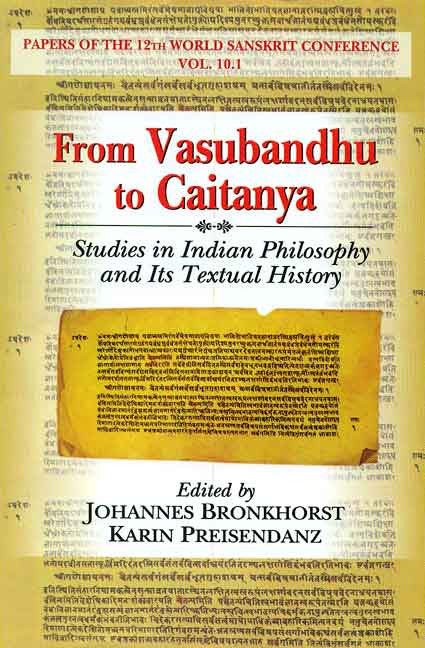 From Vasubandhu to Caitanya: Studies in Indian Philosophy and Its Textual History