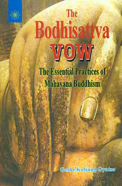 The Bodhisattva Vow: The Essential Practices of Mahayana Buddhism