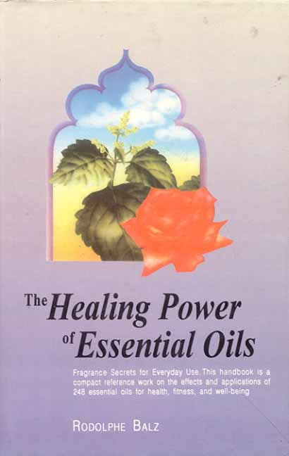 The Healing Power of Essential Oils: Fragrance Secrets of Everyday use
