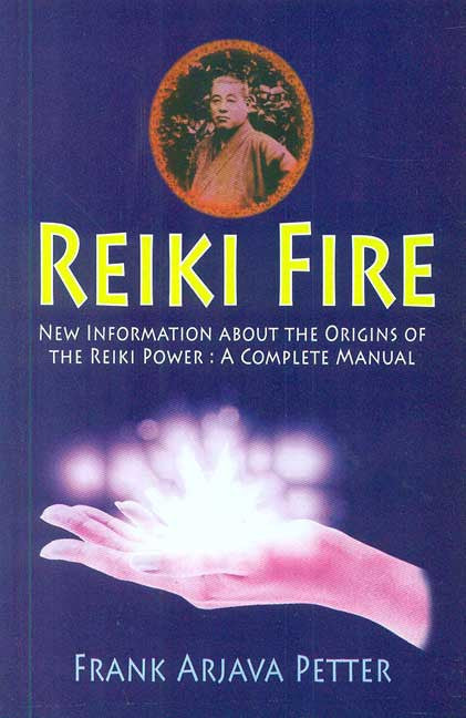 Reiki Fire: Information about the origins of the Reiki Power: A Complete Manual