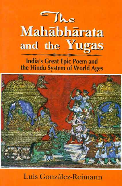 The Mahabharata and the Yugas: India's Great Epic Poem and the Hindu System of World Ages