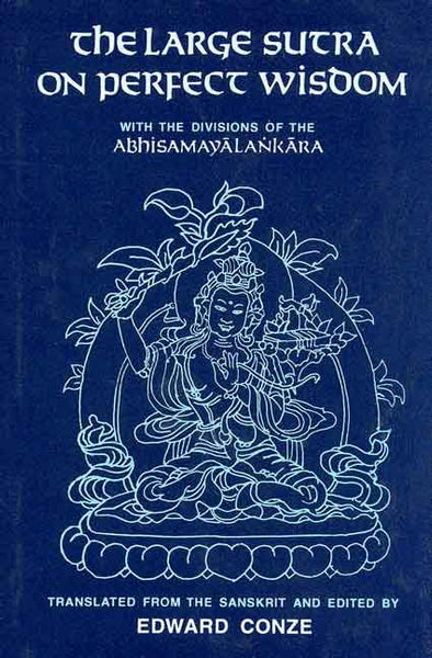 The Large Sutra on Perfect Wisdom: with the Divisions of the Abhisamayalankara Translated from the Sanskrit and Edited by Edward Conze