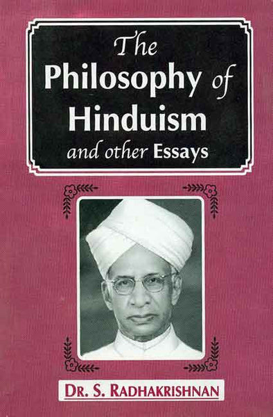 The Philosophy of Hinduism and Other Essays