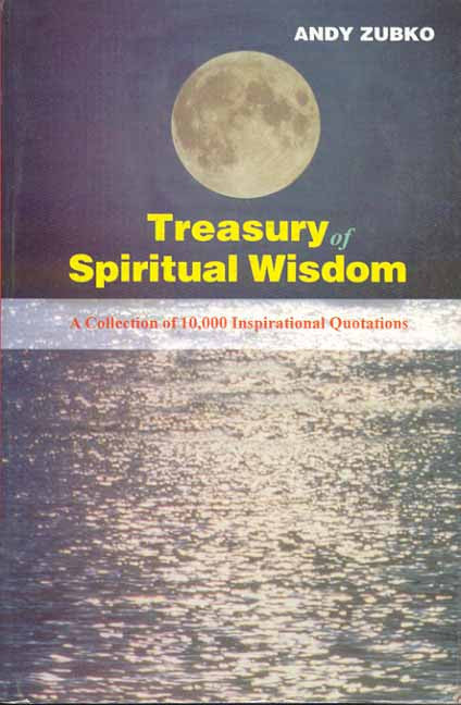 Treasury of Spiritual Wisdom: A Collection of 10,000 Powerful Quotations for Transforming
