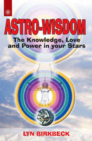 Astro-Wisdom: The knowledge, Love and Power in your Stars