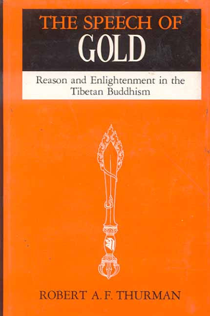 The Speech of Gold: Reason and Enlightenment in the Tibetan Buddhism