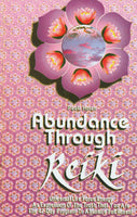 Abundance Through Reiki: Universal Life Force Energy As Expression of the Truth that you are the 42-day Program to absolute fulfillment