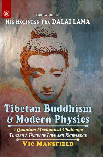 Tibetan Buddhism and Modern Physics: A Quantum Mechanical Challenge Toward a Union of Love and Knowledge