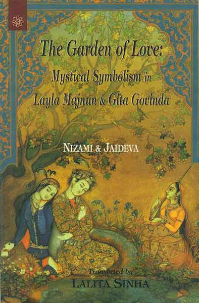 The Garden of Love: Mystical Symbolism in Layla Majnun and Gita Govinda Nizami and Jaideva