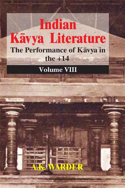 Indian Kavya Literature Vol. 8: The Performance of Kavya in the + 14