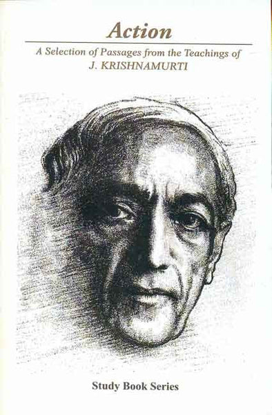 Action: A Selection of Passages from the Teachings of J. Krishnamurti