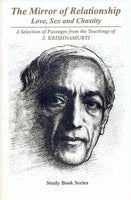 The Mirror of Relationship: Love, Sex and Chastity: A Selection of Passages from the Teachings of J. Krishnamurti