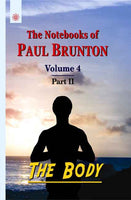 The Body (Vol. 4, Pt.2): The Notebooks of Paul Brunton