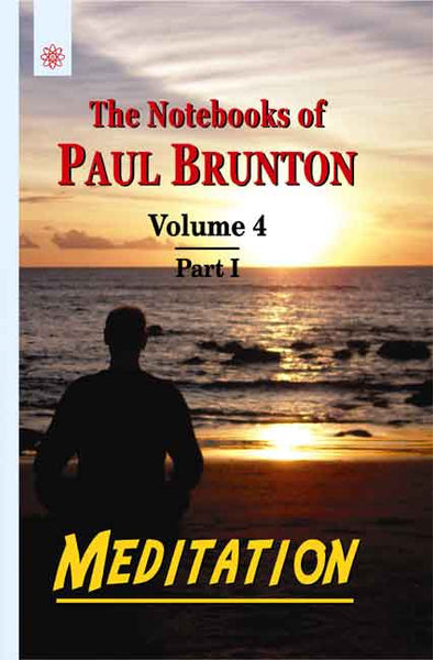 Meditation (Vol.4 Pt. 1): The Notebooks of Paul Brunton