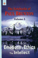Emotions and Ethics the Intellect: Volume 5: The Notebooks of Paul Brunton
