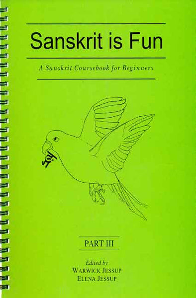 Sanskrit is Fun, Part 3 (Spiral Binding): A Sanskrit coursebook for beginner