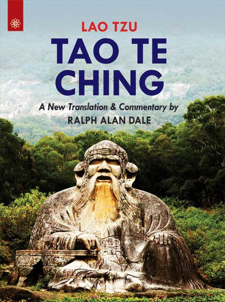 Tao Te Ching: A New Translation & Commentary by Ralph Alan Dale