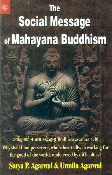 The Social Message of Mahayana Buddhism: Bodhicaryavatara 4.40 Why shall I not persevere, whole-heartedly, in working for the good of the world, undeterred by difficulties?
