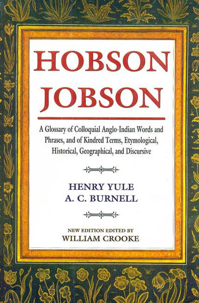 Hobson Jobson: A Glossary of Colloquial Anglo-Indian Words and Phrases, and of Kindred Terms, Etymological, Historical, Geographical, and Discursive