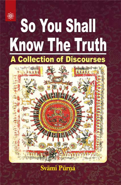 So You Shall Know the Truth: A Collection of Discourses