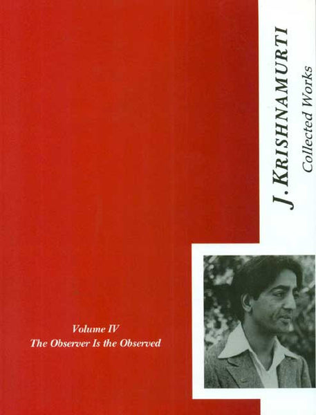 The Collected Works of J. Krishnamurti, Vol-4: The Observer Is the Observed, 1945-1948