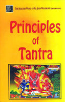 Principles of Tantra, Parts I and II: The Selected Works of Sir John Woodroffe (Arthur Avalon)