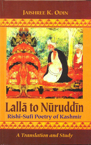 Lalla to Nuruddin: Rishi-Sufi Poetry of Kashmir: A Translation and Study