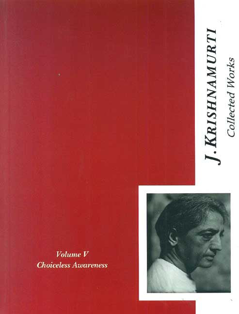 The Collected Works of J. Krishnamurti, Vol-5: Choiceless Awareness, 1948-1949